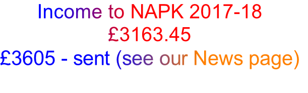 Income to NAPK 2017-18 £3163.45 £3605 - sent (see our News page)